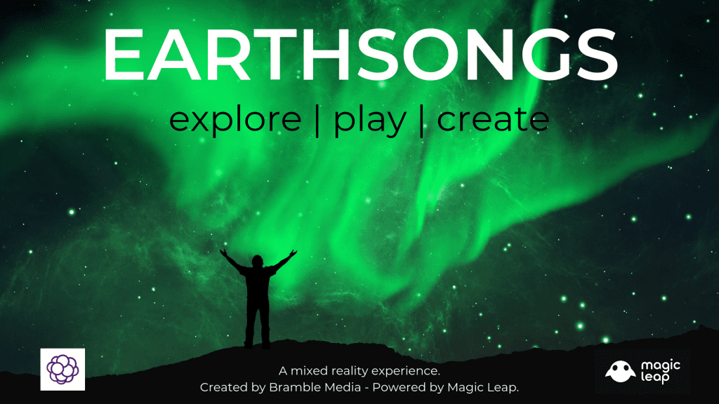 "Event promo text: ""Earthsongs, explore, play, create. A mixed reality experience. Created by Bramble media, Powered by Magic Leap."""